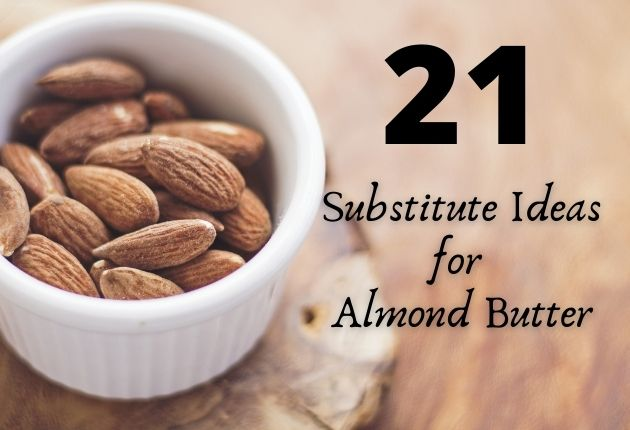 21 Substitute ideas for almond butter